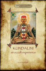 Kundalini, an Occult Experience (Aziloth Books) - George Sidney Arundale
