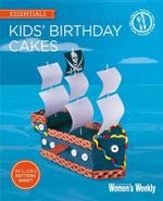 Kids' Birthday Cakes : Imaginative, Eclectic Birthday Cakes for Boys and Girls, Young and Old