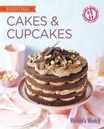 Cakes & Cupcakes : Foolproof Recipes for Endless Treats