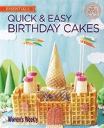Quick & Easy Birthday Cakes : The Australian Women's Weekly: New Essentials - Australian Womens Weekly