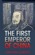 The First Emperor of China - Jonathan Clements