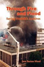 Through Fire and Flood : Saving Norfolk's Archives - Sara Barton-Wood