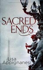 Sacred Ends : Belle Epoque Series : Book 2 - Lisa Appignanesi