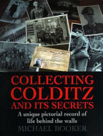 Collecting Colditz : A Unique Pictorial Record of Life Behind the Walls - Michael Booker
