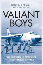 Valiant Boys : True Stories from the Operators of the UK's First Four-Jet Bomber - Tony Blackman