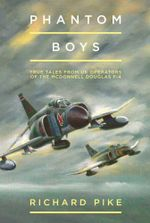 Phantom Boys : True Tales from UK Operators of the McDonnell Douglas F-4 - Richard Pike