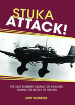 Stuka Attack : The Dive Bombing Assault on England During the Battle of Britain - Andy Saunders