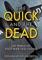 The Quick and the Dead : The Perils of Post-War Test Flying - William Arthur Waterton