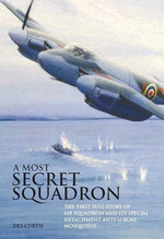 Most Secret Squadron : The First Full Story of 618 Squadron and its Special Detachment Anti-U-Boat Mosquitos - Des Curtis