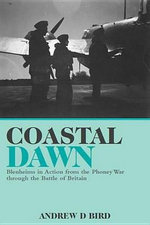 Coastal Dawn : Blenheims in Action from the Phoney War through the Battle of Britain - Andrew Bird