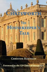Chatsworth, the Housekeeper's Tale - Christine Robinson