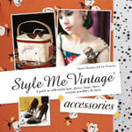 Style Me Vintage: Accessories : A Guide to Collectable Hats, Gloves, Bags, Shoes, Costume Jewellery & More - Naomi Thompson