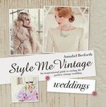 Style Me Vintage : Weddings: An inspirational guide to styling the perfect vintage wedding - Annabel Beeforth