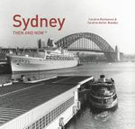 Sydney Then and Now - Caroline Butler-Bowdon