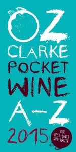 Oz Clarke Pocket Wine Book 2015 : 7500 Wines, 4000 Producers, Vintage Charts, Wine and Food - Oz Clarke