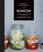 Kimchi : Essential Recipes of the Korean Kitchen - Byung-Hi Lim