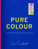 Pure Colour : A Pure Style Notebook of Colour Inspiration - Jane Cumberbatch