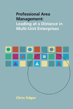 Professional Area Management : Leading at a Distance in Multi-Unit Enterprises - Chris Edger
