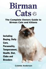 Birman Cats, the Complete Owners Guide to Birman Cats and Kittens Including Buying, Daily Care, Personality, Temperament, Health, Diet, Clubs and Bree - Colette Anderson
