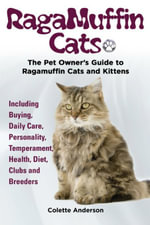 RagaMuffin Cats, The Pet Owners Guide to Ragamuffin Cats and Kittens Including Buying, Daily Care, Personality, Temperament, Health, Diet, Clubs and B - Colette Anderson