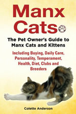 Manx Cats, The Pet Owner's Guide to Manx Cats and Kittens, Including Buying, Daily Care, Personality, Temperament, Health, Diet, Clubs and Breeders - Colette Anderson