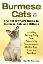 Burmese Cats, The Pet Owner's Guide to Burmese Cats and Kittens Including Buying, Daily Care, Personality, Temperament, Health, Diet, Clubs and Breede - Colette Anderson