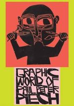The Graphic World of Paul Peter Piech - Paul Peter Piech