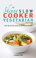 The Skinny Slow Cooker Vegetarian Recipe Book : Meat Free Recipes Under 200,300 And 400 Calories - CookNation