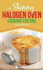 Skinny Halogen Cooking for One : Single Serving, Healthy, Low Calorie Halogen Oven Recipes Under 200, 300 and 400 Calories - CookNation