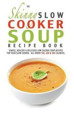 The Skinny Slow Cooker Soup Recipe Book - Cooknation