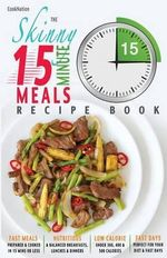 The Skinny 15 Minute Meals Recipe Book : Delicious, Nutritious & Super-Fast Meals in 15 Minutes or Less. All Under 300, 400 & 500 Calories. - Cooknation