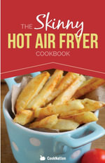 The Skinny Hot Air Fryer Cookbook : Delicious & Simple Meals for Your Hot Air Fryer: Discover the Healthier Way to Fry. - Cooknation