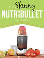 The Skinny Nutribullet Recipe Book : 80+ Delicious & Nutritious Healthy Smoothie Recipes. Burn Fat, Lose Weight and Feel Great! - CookNation