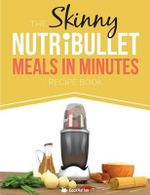 The Skinny Nutribullet Meals in Minutes Recipe Book - Cooknation