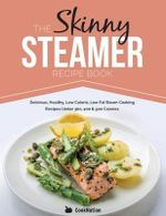 The Skinny Steamer Recipe Book : Delicious Healthy, Low Calorie, Low Fat Steam Cooking Recipes Under 300, 400 & 500 Calories - Cooknation