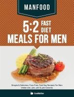 Manfood : 5:2 Fast Diet Meals for Men: Simple & Delicious, Fuss Free, Fast Day Recipes for Men Under 200, 300, 400 & 500 Calories - Cooknation