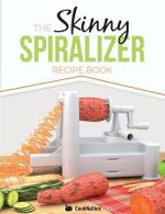 The Skinny Spiralizer Recipe Book : Delicious Spiralizer Inspired Low Calorie Recipes for One. All Under 200, 300, 400 & 500 Calories - Cooknation