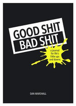 Good Shit, Bad Shit : A Journalfor Life's Little Ups and Downs - Dan Marshall