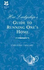 Her Ladyship's Guide to Running One's Home - Caroline Taggart