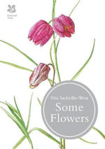 Some Flowers - Vita Sackville-West