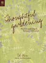 Thoughtful Gardening : Practical gardening in harmony with nature -  Ed Ikin