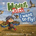 Wildlife Jack : I Want to Fly - Ed Kellie