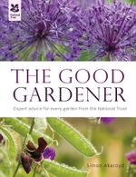 The Good Gardener : Expert advice for every garden from the National Trust - Simon Akeroyd