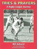 Tries & Prayers : A Rugby League Journey - Bill Ashurst