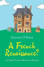 A French Renaissance? : An Irish Family Moves to France - Eamonn O'Hara