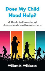 Does My Child Need Help? : A Guide to Educational Assessments and Interventions - William K. Wilkinson
