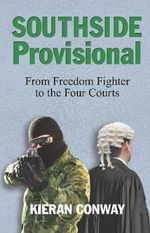 Southside Provisional : From Freedom Fighter to the Four Courts - Kieran Conway