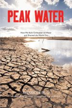 Peak Water : How We Built Civilisation on Water and Drained the World Dry - Alexander Bell