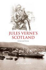 Jules Verne's Scotland : In Fact and Fiction - Ian Thompson