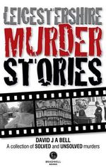 Leicestershire Murder Stories - David J. A. Bell